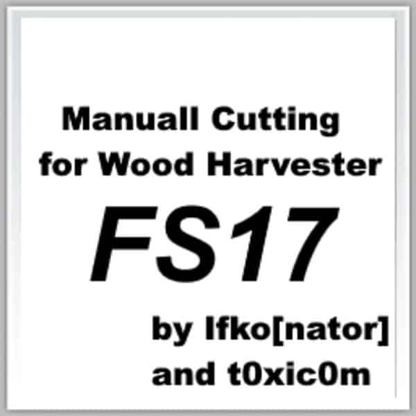 Manual Cutting for Wood Harvester FS17 v1.1